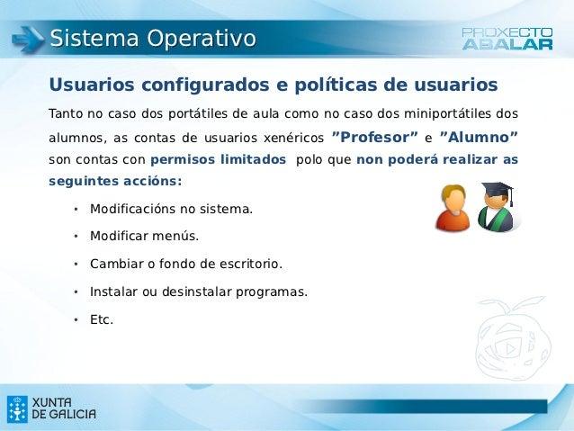Sistema OperativoUsuarios configurados e políticas de usuariosTanto no caso dos portátiles de aula como no caso dos minipo...