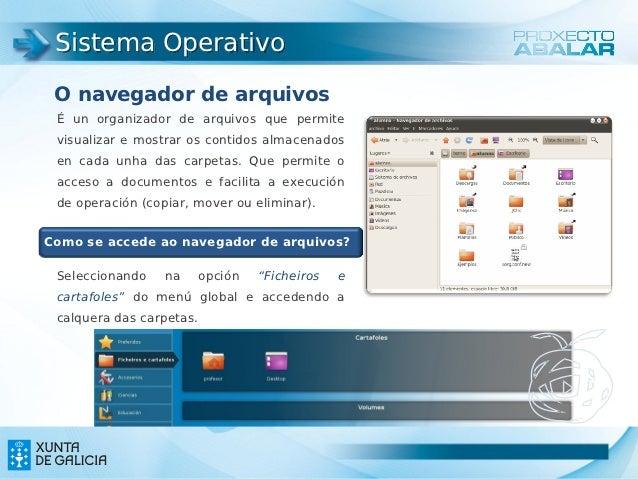 Sistema Operativo O navegador de arquivos É un organizador de arquivos que permite visualizar e mostrar os contidos almace...