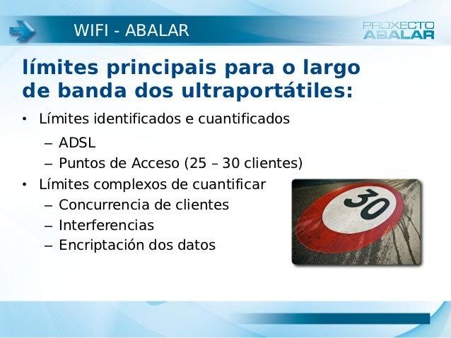 WIFI - ABALARlímites principais para o largode banda dos ultraportátiles:• Límites identificados e cuantificados   – ADSL ...