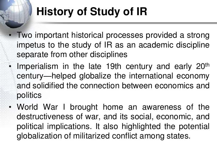 History of Study of IR• Two important historical processes provided a strong  impetus to the study of IR as an academic di...