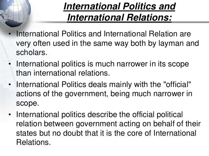 International Politics and                 International Relations:• International Politics and International Relation are...