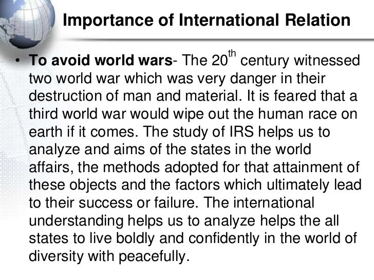 Importance of International Relation                                 th• To avoid world wars- The 20 century witnessed  tw...