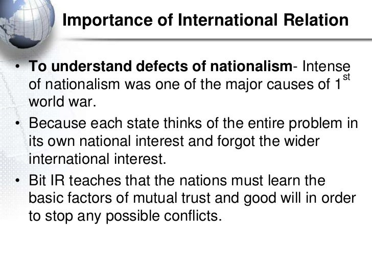 Importance of International Relation• To understand defects of nationalism- Intense                                       ...