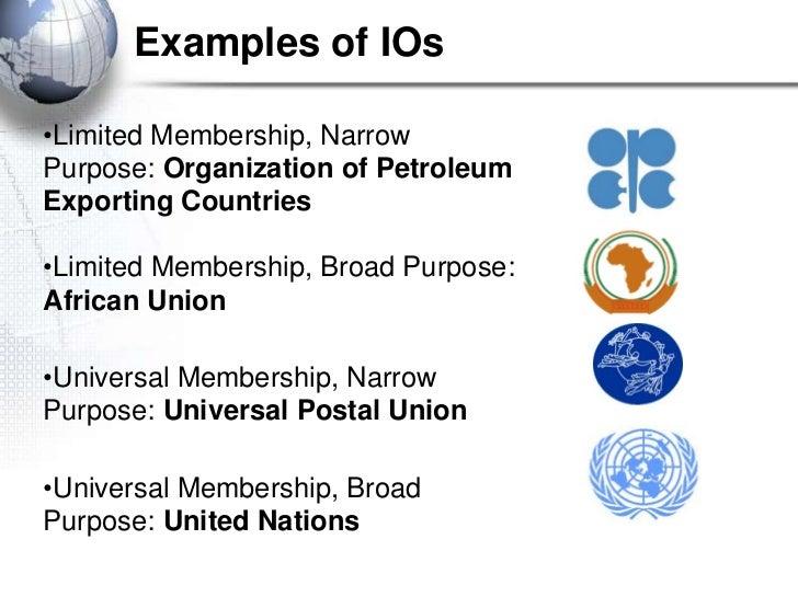 Examples of IOs•Limited Membership, NarrowPurpose: Organization of PetroleumExporting Countries•Limited Membership, Broad ...
