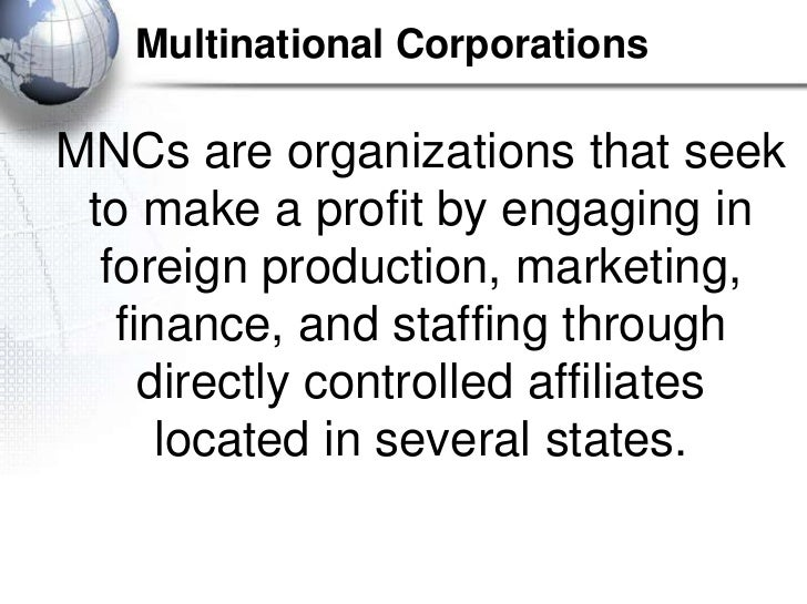 Multinational CorporationsMNCs are organizations that seek to make a profit by engaging in  foreign production, marketing,...