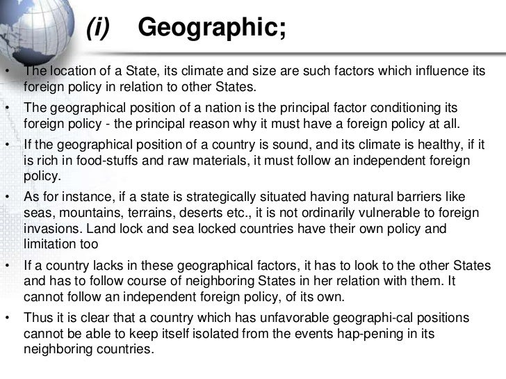 (i)      Geographic;•   The location of a State, its climate and size are such factors which influence its    foreign poli...
