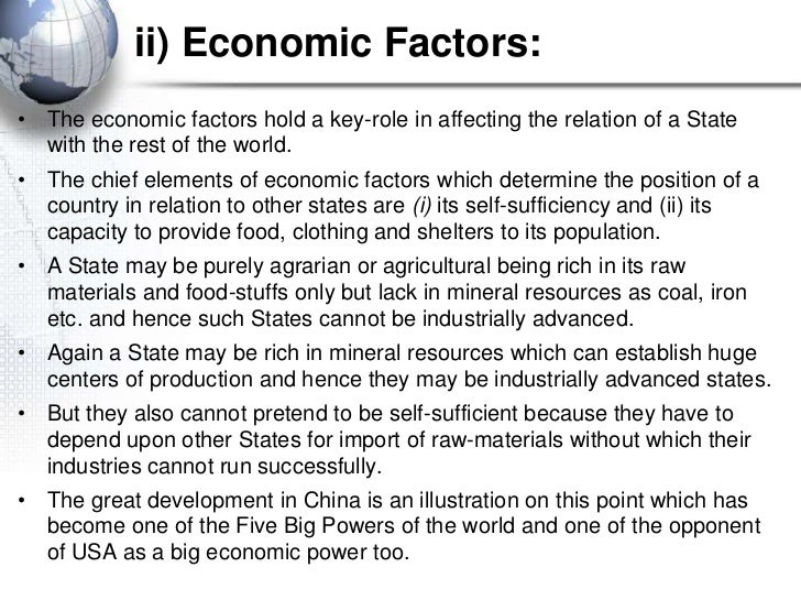 ii) Economic Factors:• The economic factors hold a key-role in affecting the relation of a State  with the rest of the wor...