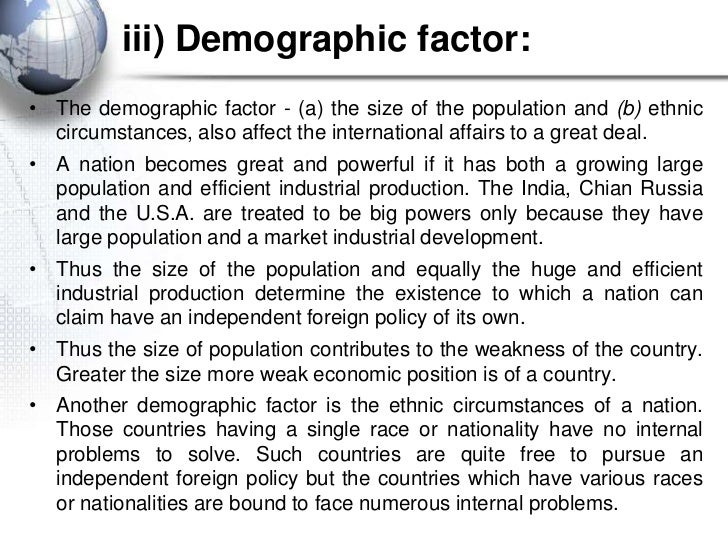 iii) Demographic factor:• The demographic factor - (a) the size of the population and (b) ethnic  circumstances, also affe...