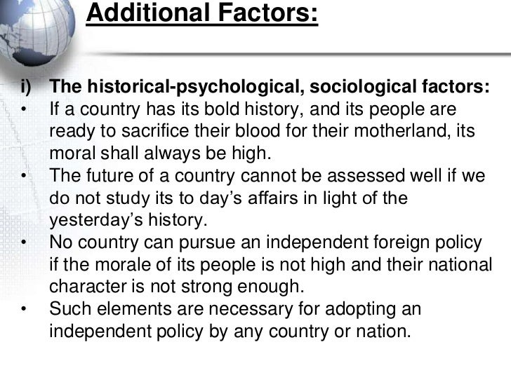 Additional Factors:i) The historical-psychological, sociological factors:• If a country has its bold history, and its peop...