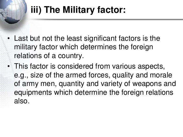 iii) The Military factor:• Last but not the least significant factors is the  military factor which determines the foreign...