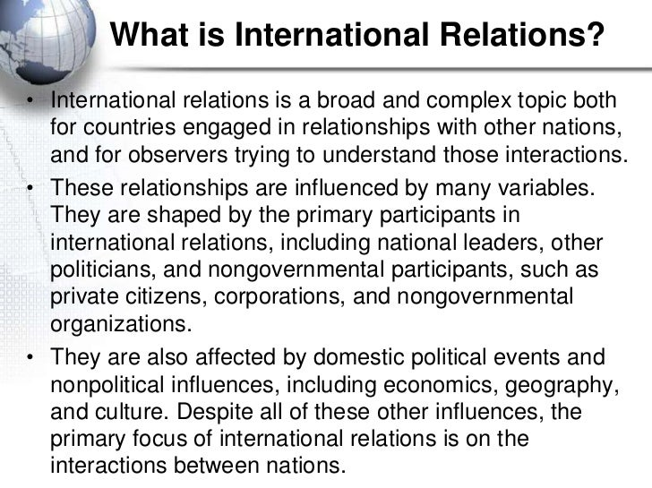 What is International Relations?• International relations is a broad and complex topic both  for countries engaged in rela...