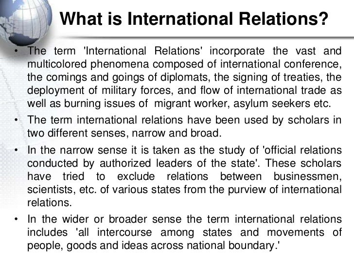 What is International Relations?• The term International Relations incorporate the vast and  multicolored phenomena compos...