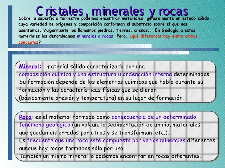 C ristales, minerales y rocas Sobre la superficie terrestre podemos encontrar materiales, generalmente en estado sólido, c...