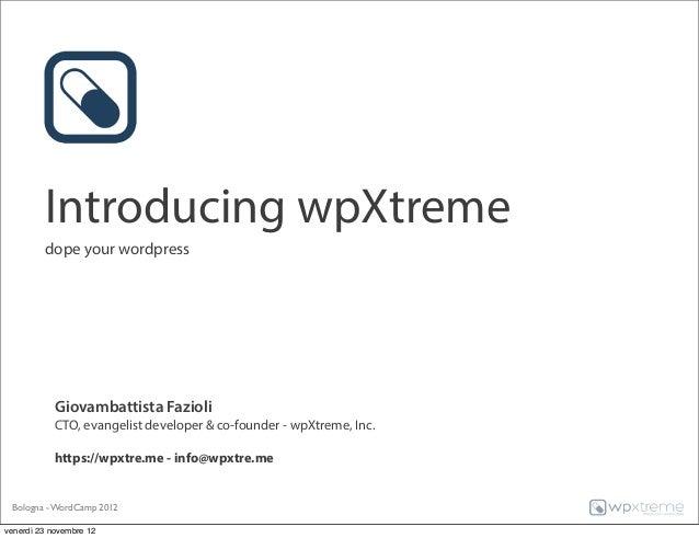 Introducing wpXtreme         dope your wordpress            Giovambattista Fazioli            CTO, evangelist developer & ...