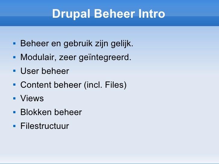 Drupal Beheer Intro <ul><li>Beheer en gebruik zijn gelijk. </li></ul><ul><li>Modulair, zeer geïntegreerd. </li></ul><ul><l...