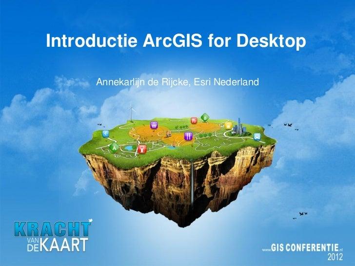 Introductie ArcGIS for Desktop     Annekarlijn de Rijcke, Esri Nederland