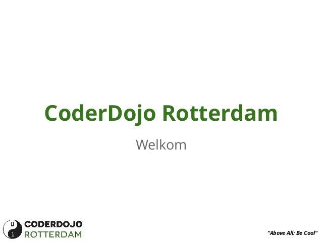 "CoderDojo Rotterdam Welkom  ""Above All: Be Cool"""