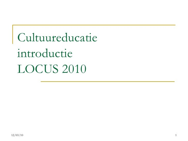 Cultuureducatie introductie  LOCUS 2010 12/03/10