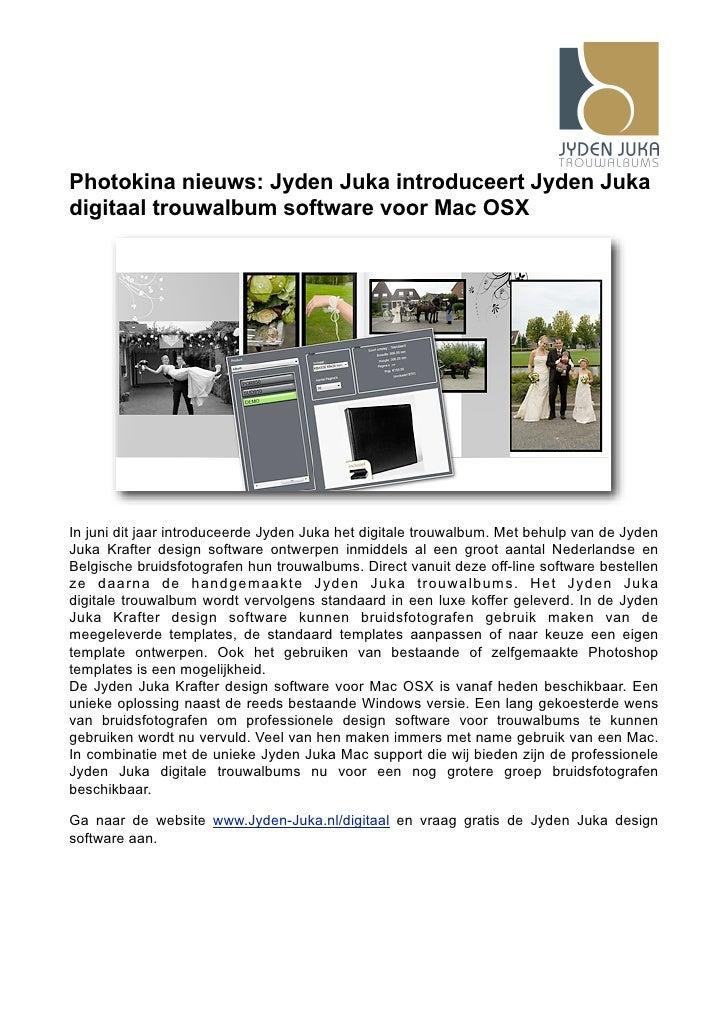 Photokina nieuws: Jyden Juka introduceert Jyden Juka digitaal trouwalbum software voor Mac OSX     In juni dit jaar introd...
