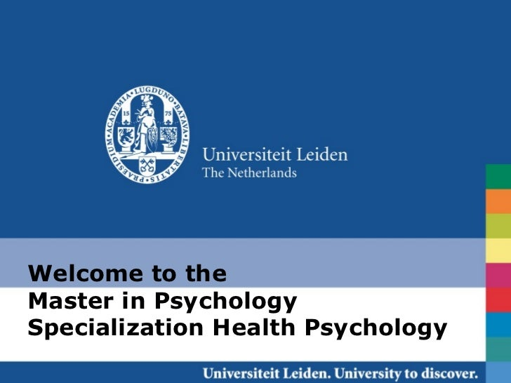 Welcome to theMaster in PsychologySpecialization Health Psychology                 Leiden/ August 30, 2012 /Health Psychol...