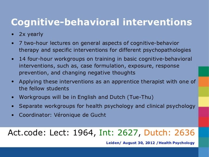 Cognitive-behavioral interventions• 2x yearly• 7 two-hour lectures on general aspects of cognitive-behavior  therapy and s...