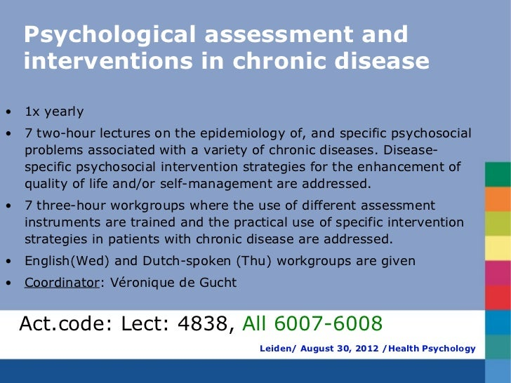 Psychological assessment and  interventions in chronic disease• 1x yearly• 7 two-hour lectures on the epidemiology of, and...