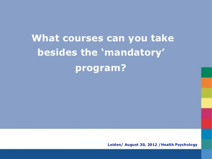 What courses can you take besides the 'mandatory'       program?             Leiden/ August 30, 2012 /Health Psychology