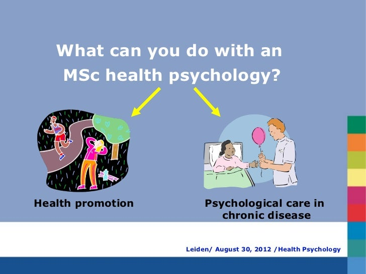 What can you do with an   MSc health psychology?Health promotion        Psychological care in                           ch...