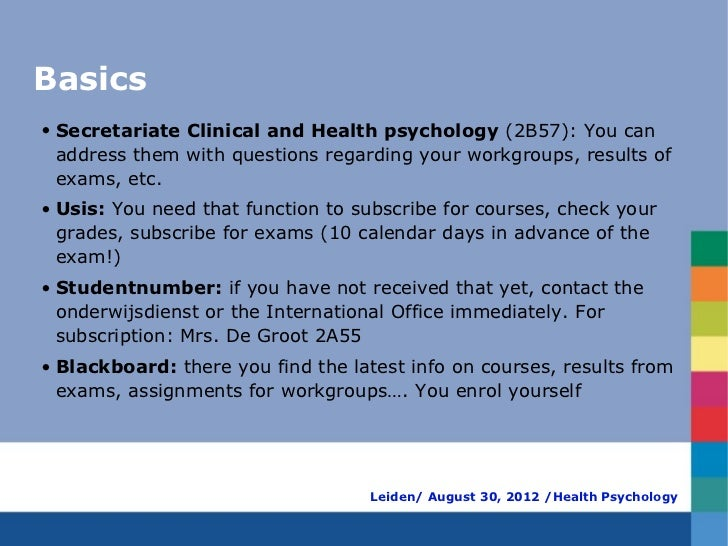 Basics• Secretariate Clinical and Health psychology (2B57): You can  address them with questions regarding your workgroups...