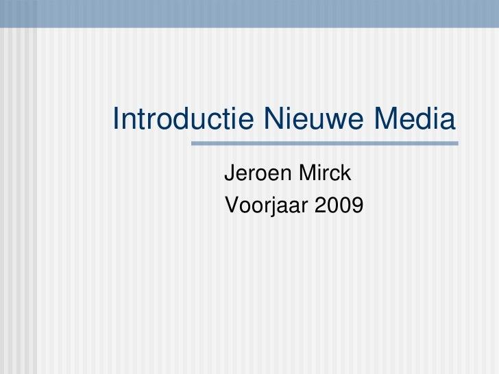 Introductie Nieuwe Media Jeroen Mirck Voorjaar 2009