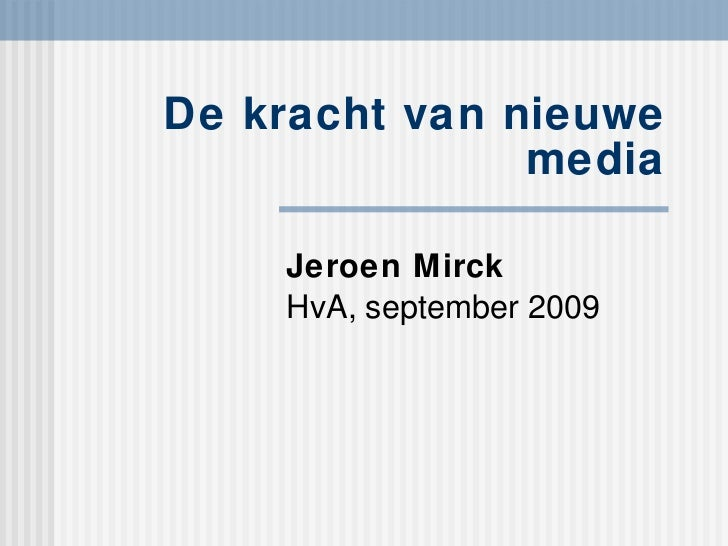 De kracht van nieuwe media Jeroen Mirck HvA, september 2009