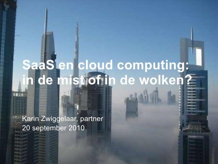 SaaS en cloud computing: in de mist of in de wolken? Karin Zwiggelaar, partner 20 september 2010