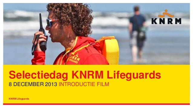 Selectiedag KNRM Lifeguards 8 DECEMBER 2013 INTRODUCTIE FILM KNRM Lifeguards