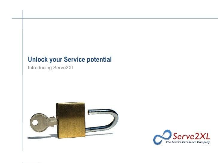 Unlock your Service potential Introducing Serve2XL