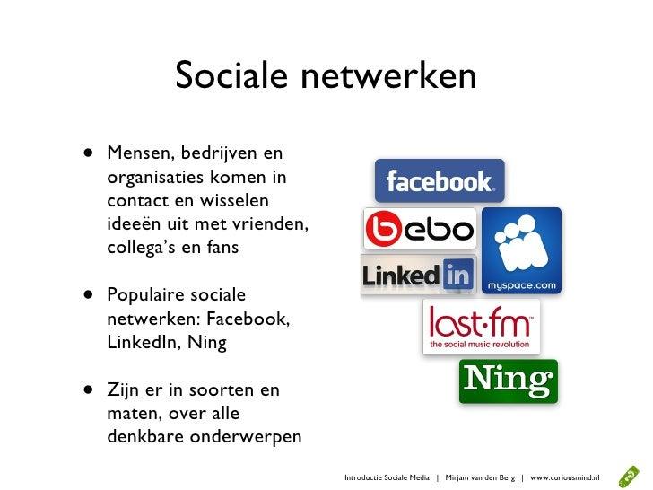 Sociale netwerken •   Mensen, bedrijven en     organisaties komen in     contact en wisselen     ideeën uit met vrienden, ...
