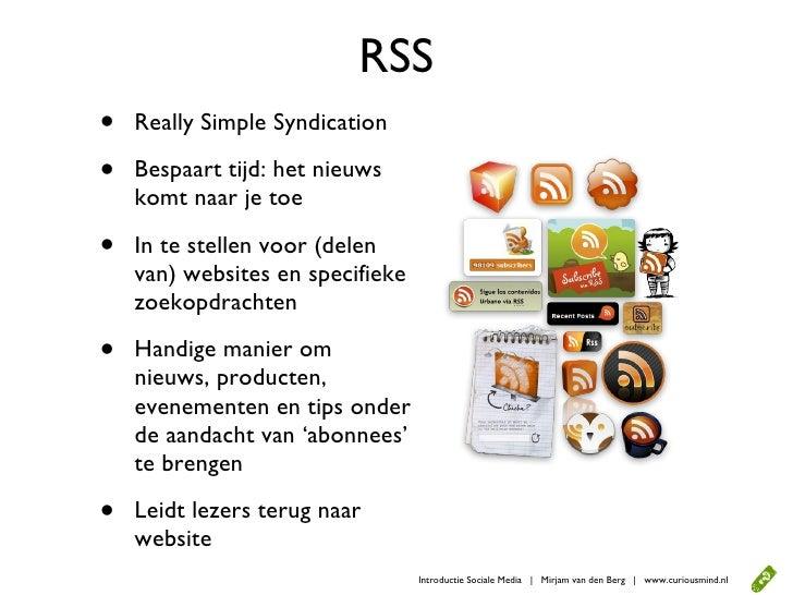 RSS •   Really Simple Syndication  •   Bespaart tijd: het nieuws     komt naar je toe  •   In te stellen voor (delen     v...