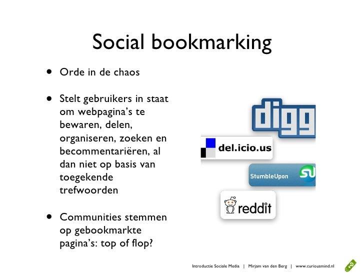 Social bookmarking •   Orde in de chaos  •   Stelt gebruikers in staat     om webpagina's te     bewaren, delen,     organ...
