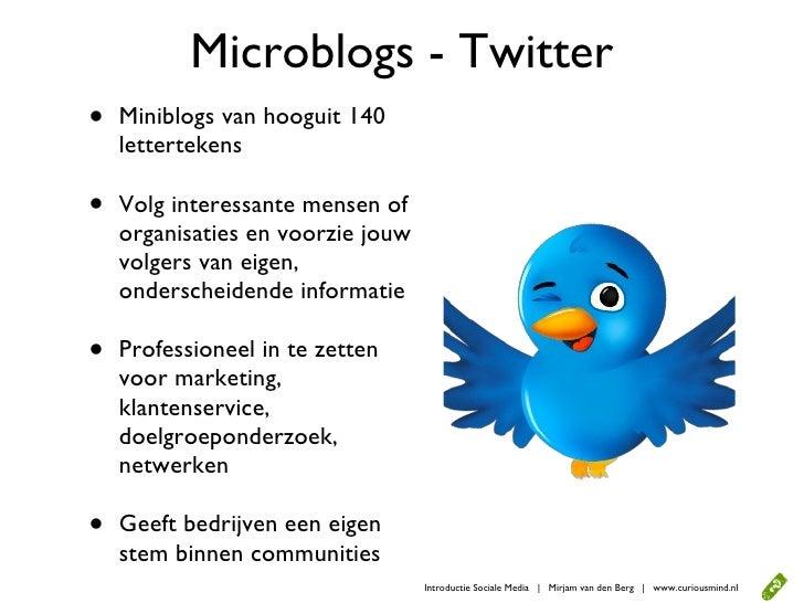 Microblogs - Twitter •   Miniblogs van hooguit 140     lettertekens  •   Volg interessante mensen of     organisaties en v...