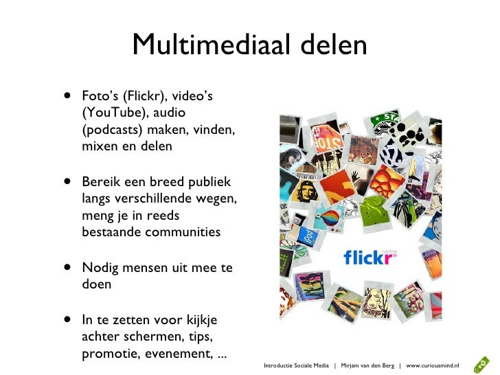 Multimediaal delen •   Foto's (Flickr), video's     (YouTube), audio     (podcasts) maken, vinden,     mixen en delen  •  ...