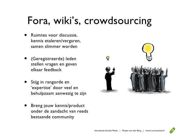 Fora, wiki's, crowdsourcing •   Ruimtes voor discussie,     kennis etaleren/vergaren,     samen slimmer worden  •   (Gereg...