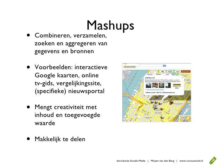 Mashups •   Combineren, verzamelen,     zoeken en aggregeren van     gegevens en bronnen  •   Voorbeelden: interactieve   ...