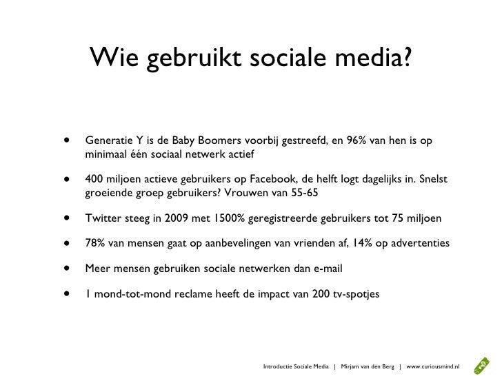 Wie gebruikt sociale media?  •   Generatie Y is de Baby Boomers voorbij gestreefd, en 96% van hen is op     minimaal één s...
