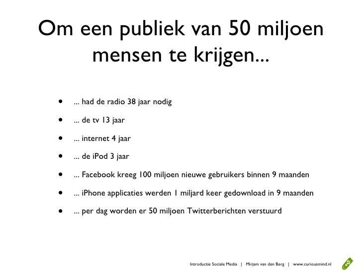 Om een publiek van 50 miljoen     mensen te krijgen...   •   ... had de radio 38 jaar nodig    •   ... de tv 13 jaar    • ...
