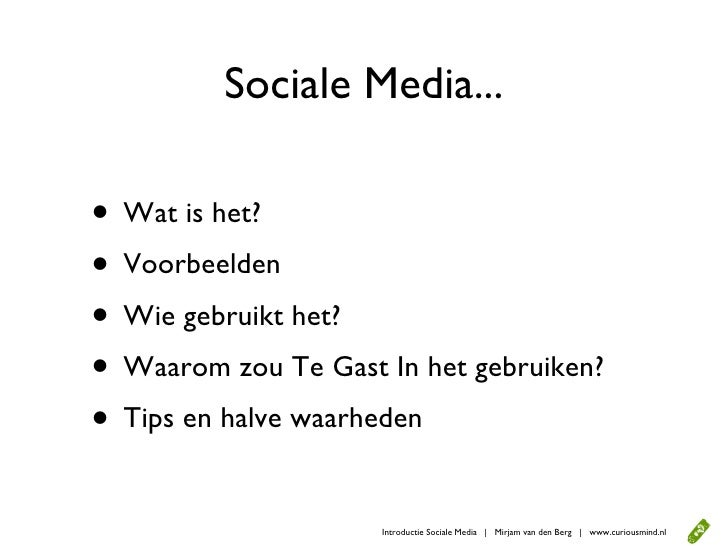 Sociale Media...  • Wat is het? • Voorbeelden • Wie gebruikt het? • Waarom zou Te Gast In het gebruiken? • Tips en halve w...