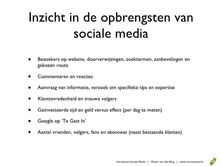 Inzicht in de opbrengsten van          sociale media •   Bezoekers op website, doorverwijzingen, zoektermen, aanbevelingen...
