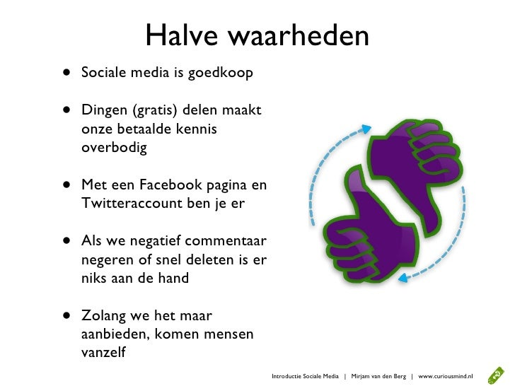 Halve waarheden •   Sociale media is goedkoop  •   Dingen (gratis) delen maakt     onze betaalde kennis     overbodig  •  ...