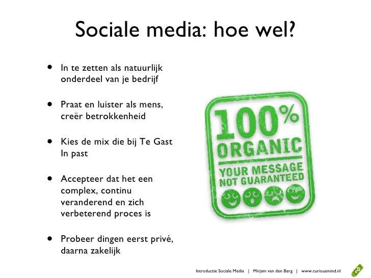 Sociale media: hoe wel? •   In te zetten als natuurlijk     onderdeel van je bedrijf  •   Praat en luister als mens,     c...