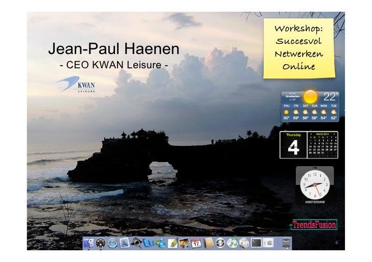 Workshop:                         Succesvol Jean-Paul Haenen        Netwerken  - CEO KWAN Leisure -    Online
