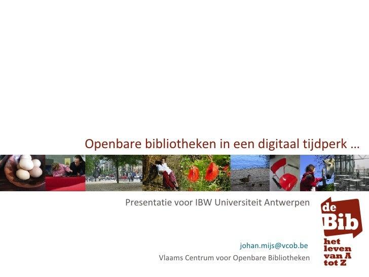 Openbare bibliotheken in een digitaal tijdperk … Presentatie voor IBW Universiteit Antwerpen [email_address]   Vlaams Cent...