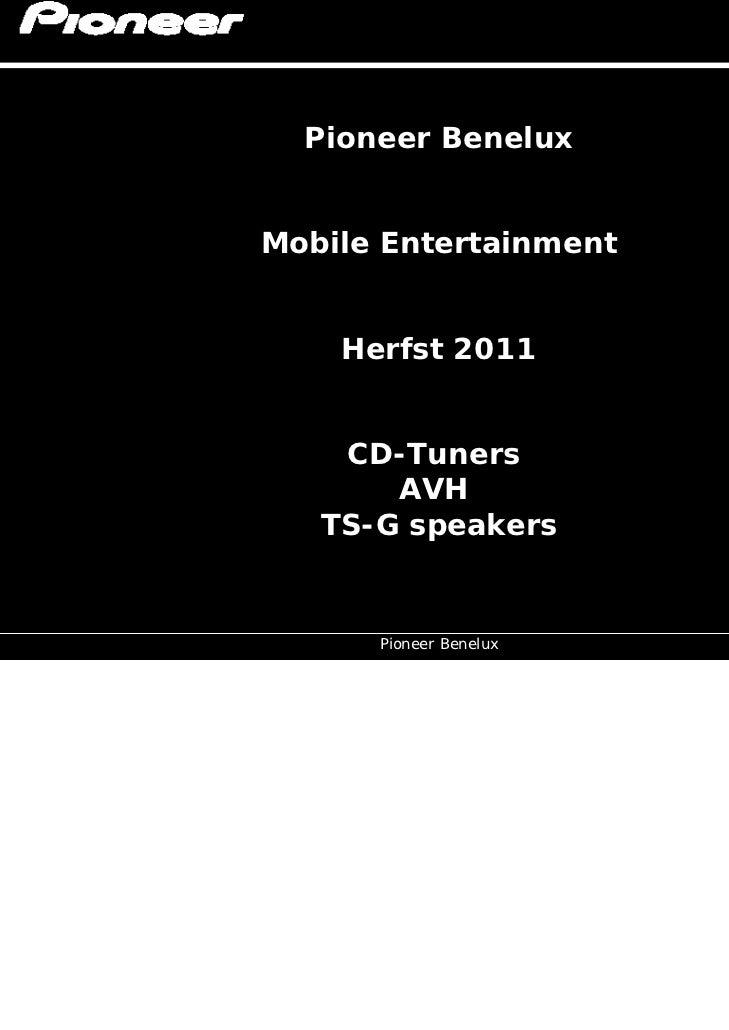 Pioneer BeneluxMobile Entertainment    Herfst 2011                •    CD-Tuners       AVH   TS-G speakers      Pioneer Be...